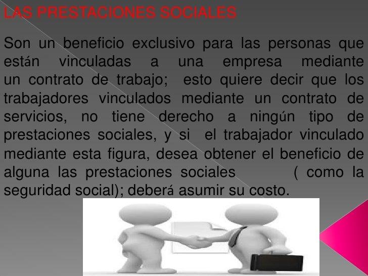 LAS PRESTACIONES SOCIALESSon un beneficio exclusivo para las personas queestán vinculadas a una empresa medianteun contrat...