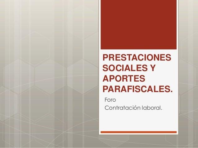 PRESTACIONES SOCIALES Y APORTES PARAFISCALES. Foro Contratación laboral.