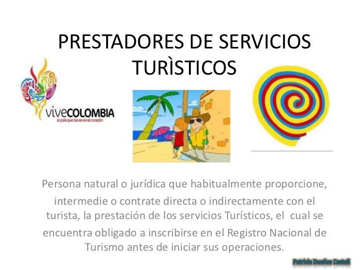 PRESTADORES DE SERVICIOS TURÌSTICOS<br />Persona natural o jurídica que habitualmente proporcione, <br />intermedie o cont...