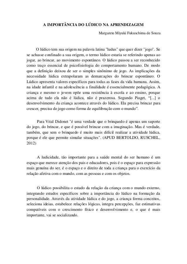 """A IMPORTÂNCIA DO LÚDICO NA APRENDIZAGEM Margarete Miyuki Fukuschima de Souza O lúdico tem sua origem na palavra latina """"lu..."""