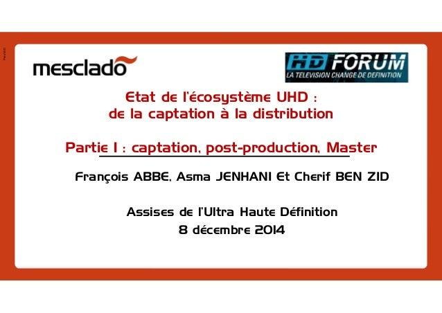 Pres1401 Etat de l'écosystème UHD : de la captation à la distribution Partie 1 : captation, post-production, Master Franço...