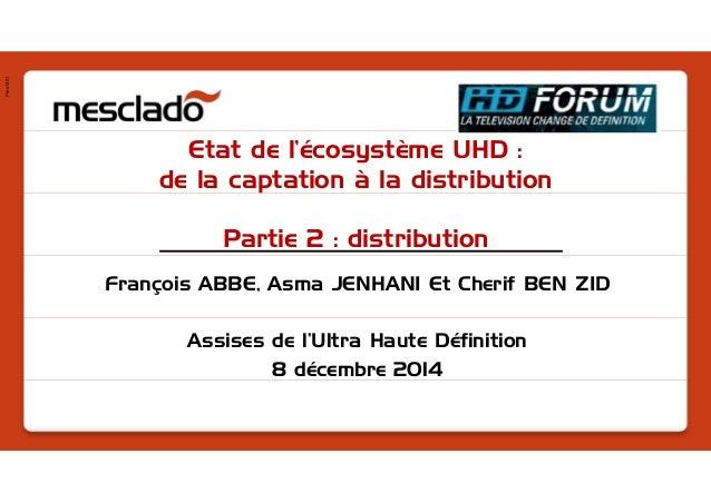 Pres1401 Etat de l'écosystème UHD : de la captation à la distribution Partie 2 : distribution François ABBE, Asma JENHANI ...