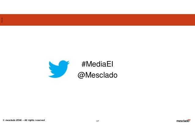 © mesclado 2014 – All rights reserved Pres1401 17 #MediaEI @Mesclado