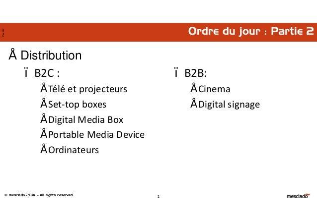 © mesclado 2014 – All rights reserved Pres1401 Ordre du jour : Partie 2 • Distribution – B2C : • Télé et projecteurs • Set...