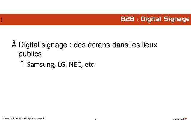 © mesclado 2014 – All rights reserved Pres1401 B2B : Digital Signage • Digital signage : des écrans dans les lieux publics...