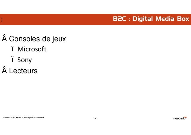 © mesclado 2014 – All rights reserved Pres1401 B2C : Digital Media Box • Consoles de jeux – Microsoft – Sony • Lecteurs 8