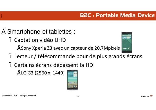 © mesclado 2014 – All rights reserved Pres1401 B2C : Portable Media Device • Smartphone et tablettes : – Captation vidéo U...