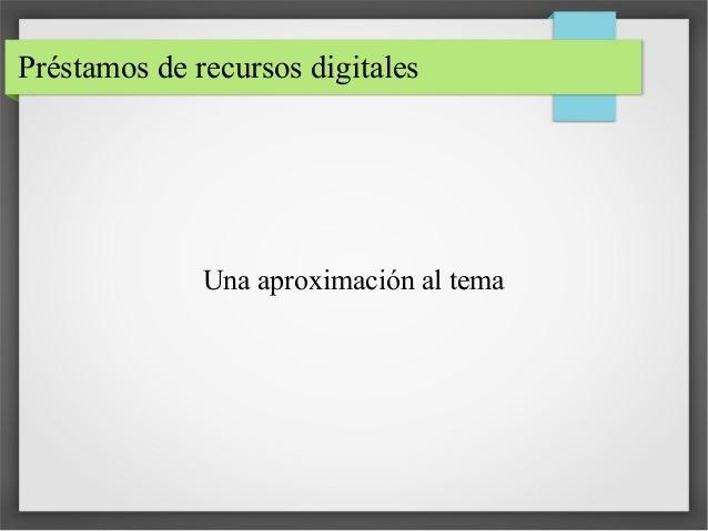 Préstamos de recursos digitales Una aproximación al tema