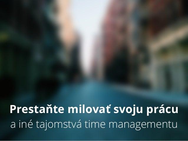 Prestaňte milovať svoju prácu a iné tajomstvá time managementu