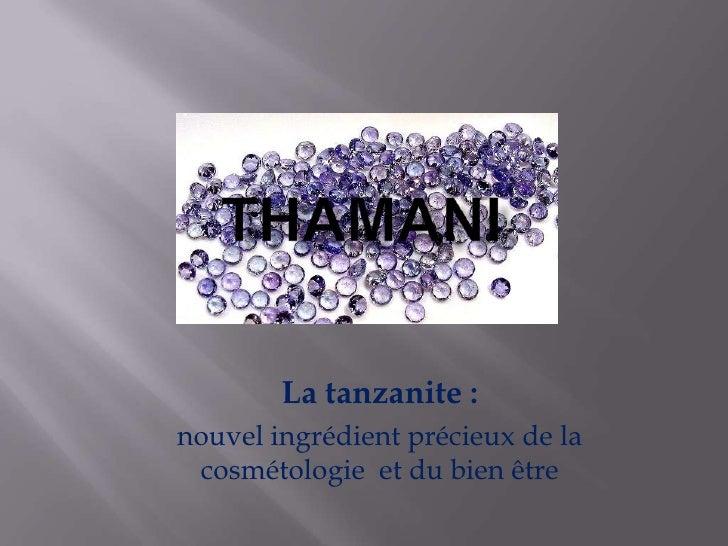THAMANI<br />La tanzanite : <br />nouvel ingrédient précieux de la cosmétologie  et du bien être<br />