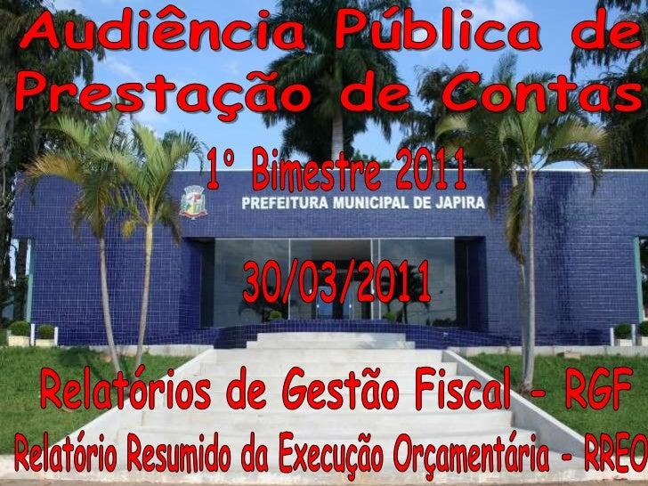 Audiência Pública de<br />Prestação de Contas<br />1° Bimestre 2011<br />30/03/2011<br />Relatórios de Gestão Fiscal - RGF...
