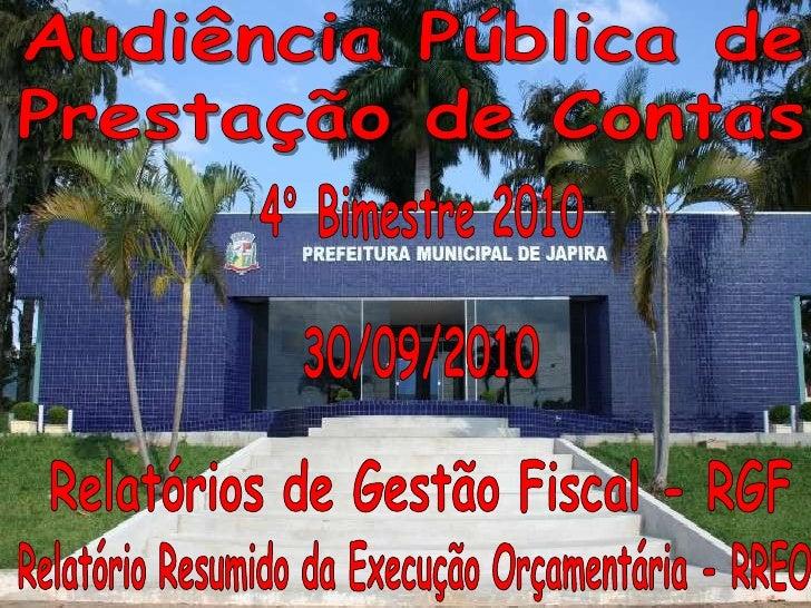 Audiência Pública de<br />Prestação de Contas<br />4° Bimestre 2010<br />30/09/2010<br />Relatórios de Gestão Fiscal - RGF...