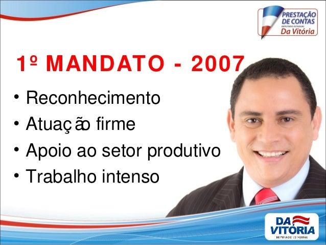 1º MANDATO - 2007 • Reconhecimento • Atuaç ão firme • Apoio ao setor produtivo • Trabalho intenso