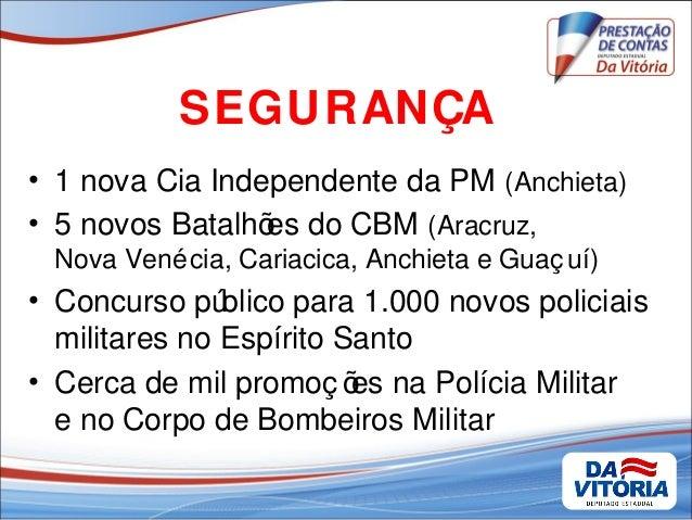 • 1 nova Cia Independente da PM (Anchieta) • 5 novos Batalhões do CBM (Aracruz, Nova Venécia, Cariacica, Anchieta e Guaç u...