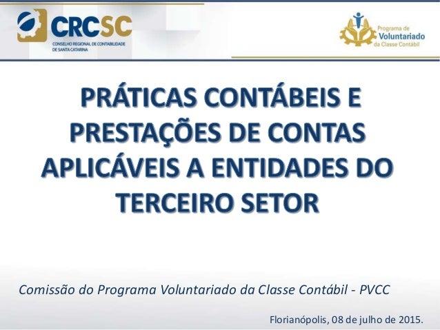 Comissão do Programa Voluntariado da Classe Contábil - PVCC Florianópolis, 08 de julho de 2015.