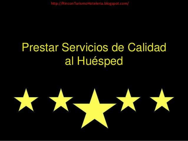 Prestar Servicios de Calidad al Huésped http://RinconTurismoHoteleria.blogspot.com/