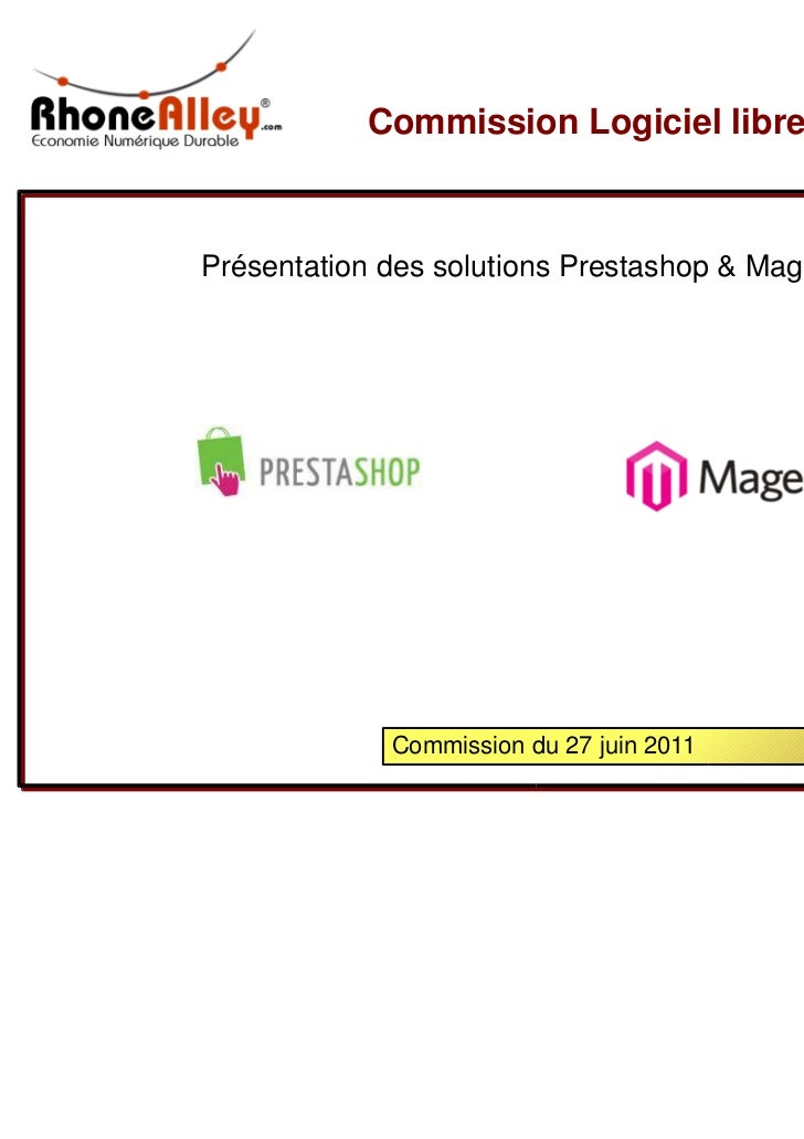 Commission Logiciel libre - RhoneAlleyPrésentation des solutions Prestashop & Magento             Commission du 27 juin 2011