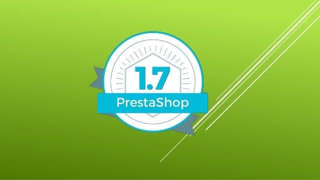 Novedades de Prestashop 1.7 1. Nueva base del código del core basado en el framework Symfony2 2. Mejora a la hora de creac...
