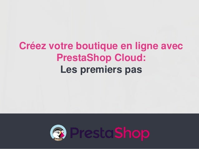 Créez votre boutique en ligne avec PrestaShop Cloud: Les premiers pas