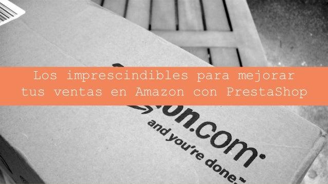 Jordi Ordóñez – Consultor ecommerce Los imprescindibles para mejorar tus ventas en Amazon con PrestaShop