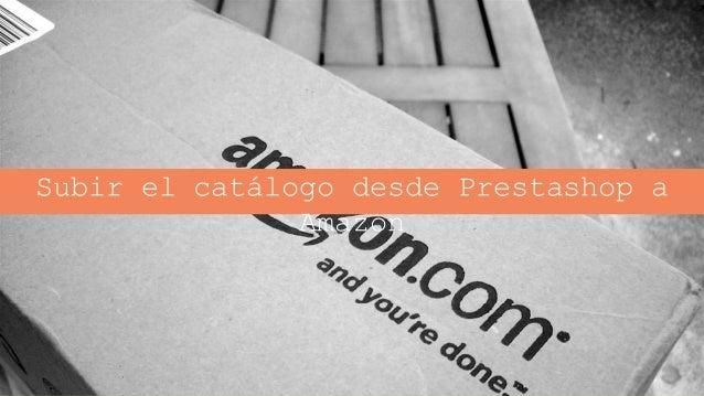 ecommerce Success - Cómo vender en Amazon desde nuestro Prestashop Slide 3