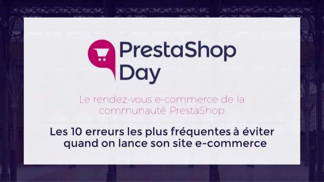 #PrestaShopDay - Atelier - Les 10 erreurs les plus fréquentes à éviter quand on lance son site e-commerce