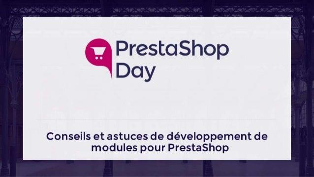 #PrestaShopDay - Atelier - Conseils & astuces développement de modules