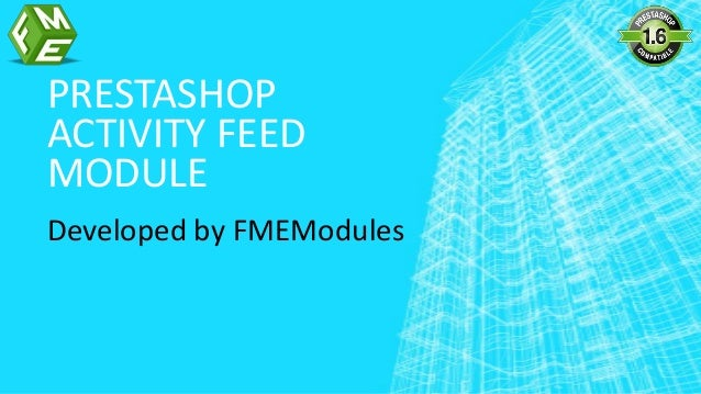 PRESTASHOP ACTIVITY FEED MODULE Developed by FMEModules