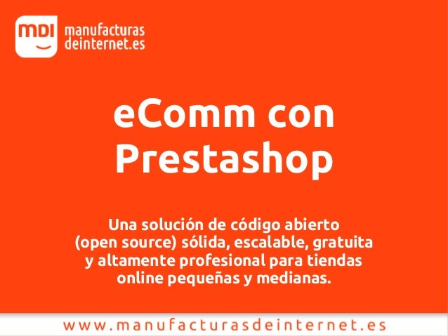 eComm conPrestashopUna solución de código abierto(open source) sólida, escalable, gratuitay altamente profesional para tie...