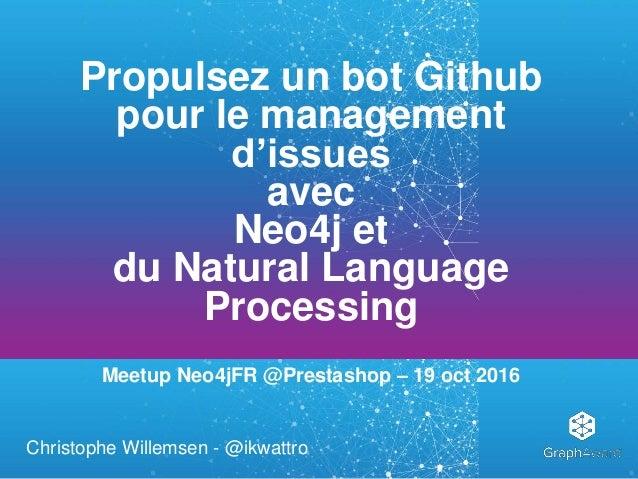 Propulsez un bot Github pour le management d'issues avec Neo4j et du Natural Language Processing Meetup Neo4jFR @Prestasho...