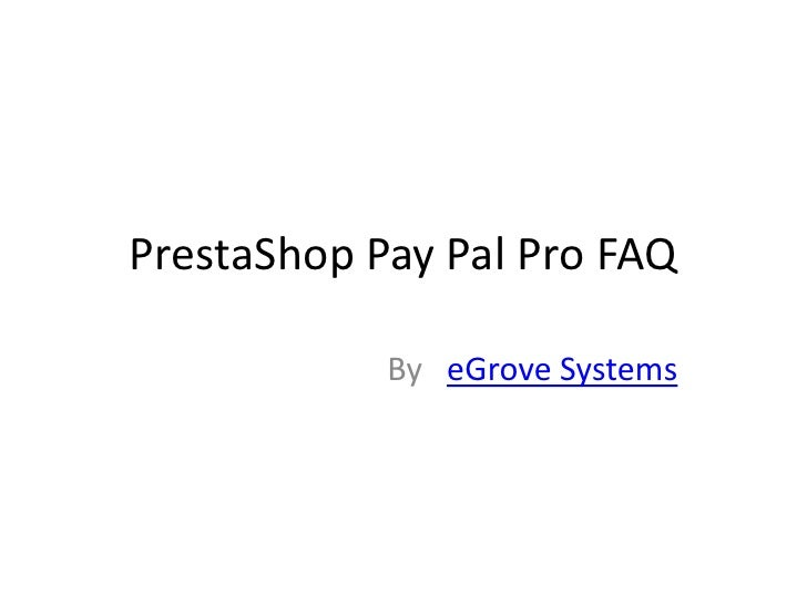 PrestaShop Pay Pal Pro FAQ<br />By   eGrove Systems<br />