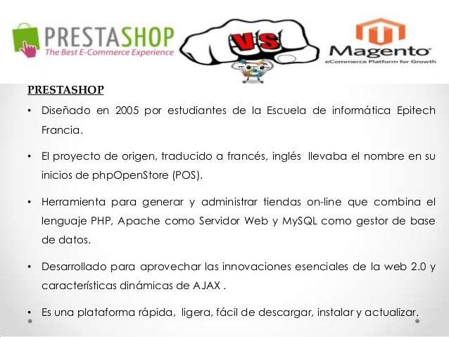 PRESTASHOP • Diseñado en 2005 por estudiantes de la Escuela de informática Epitech  Francia. • El proyecto de origen, trad...