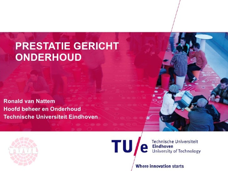 PRESTATIE GERICHT ONDERHOUD Ronald van Nattem Hoofd beheer en Onderhoud Technische Universiteit Eindhoven
