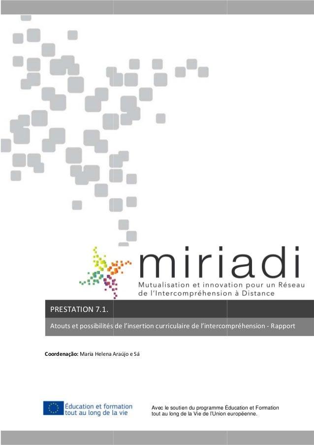Projet MIRIADI Coordenação: Maria Helena Araújo e Sá Atouts et possibilités de l'insertion curriculaire de l'intercompréhe...