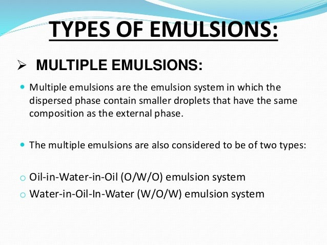 the multiple emulsions Abstract multiple emulsions are also known as emulsions of emulsions,  liquid membrane system or double emulsion multiple emulsions.