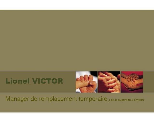 Lionel VICTOR Manager de remplacement temporaire ( de la superette à l'hyper)
