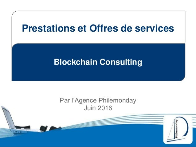 Blockchain Consulting Par l'Agence Philemonday Juin 2016 Prestations et Offres de services