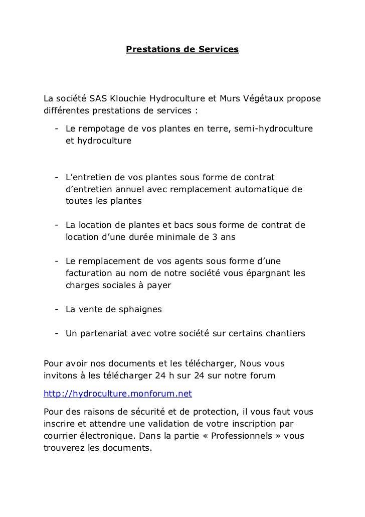 Prestations de ServicesLa société SAS Klouchie Hydroculture et Murs Végétaux proposedifférentes prestations de services : ...