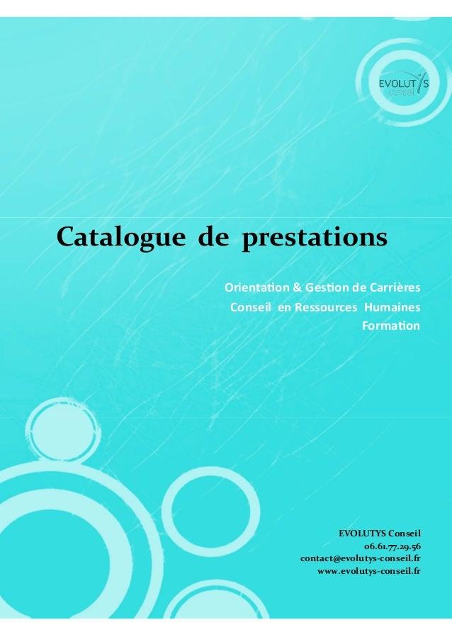 111 Catalogue de prestations Orienta on & Ges on de Carrières Conseil en Ressources Humaines Forma on EVOLUTYS Conseil 06....