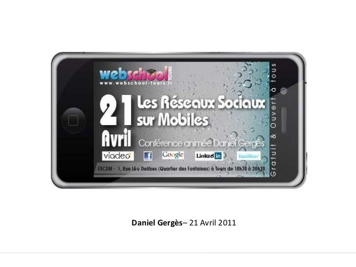 Du Web au Mobile<br />Les réseaux sociaux sur mobile<br />Daniel Gergès– 21 Avril 2011<br />