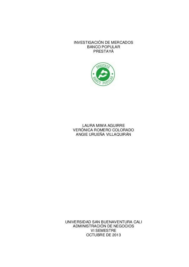 INVESTIGACIÓN DE MERCADOS BANCO POPULAR PRESTAYÁ  LAURA MIWA AGUIRRE VERÓNICA ROMERO COLORADO ANGIE URUEÑA VILLAQUIRÁN  UN...