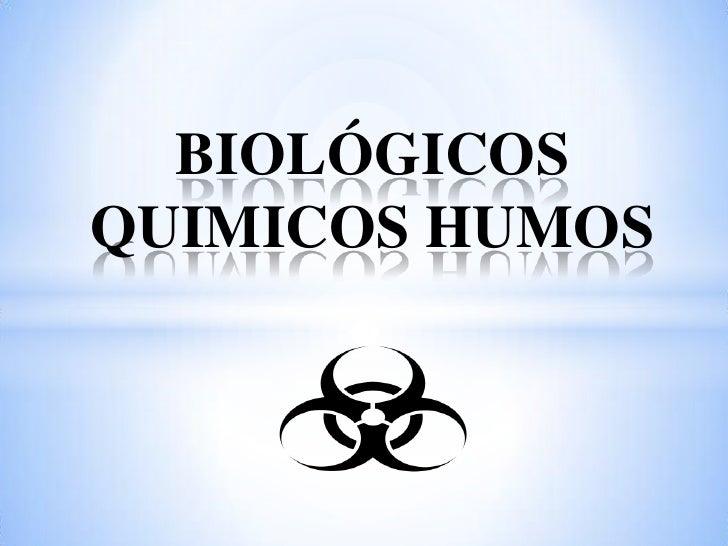 BIOLÓGICOSQUIMICOS HUMOS