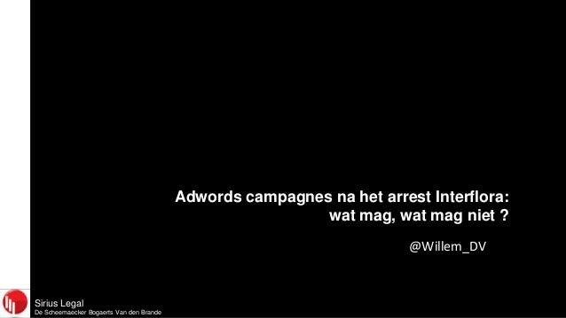 Sirius LegalDe Scheemaecker Bogaerts Van den BrandeAdwords campagnes na het arrest Interflora:wat mag, wat mag niet ?@Will...