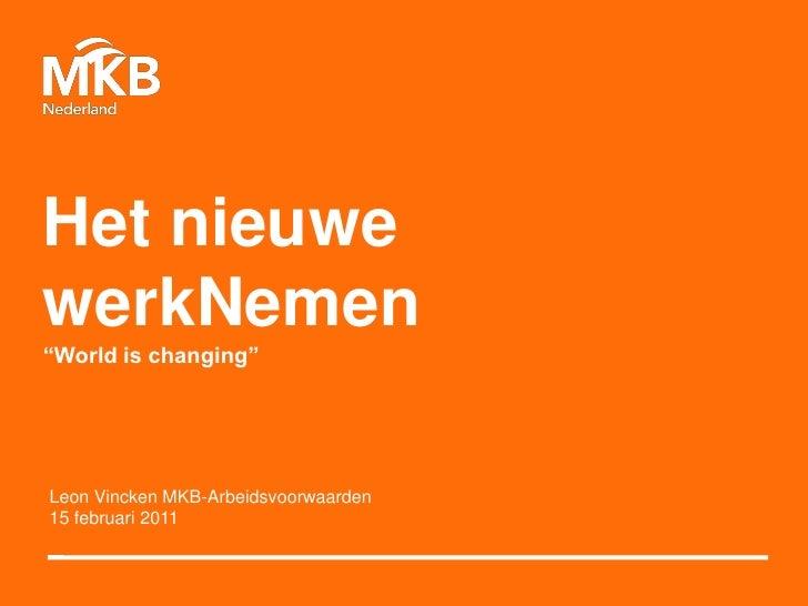 """Het nieuwewerkNemen""""World is changing""""Leon Vincken MKB-Arbeidsvoorwaarden15 februari 2011"""
