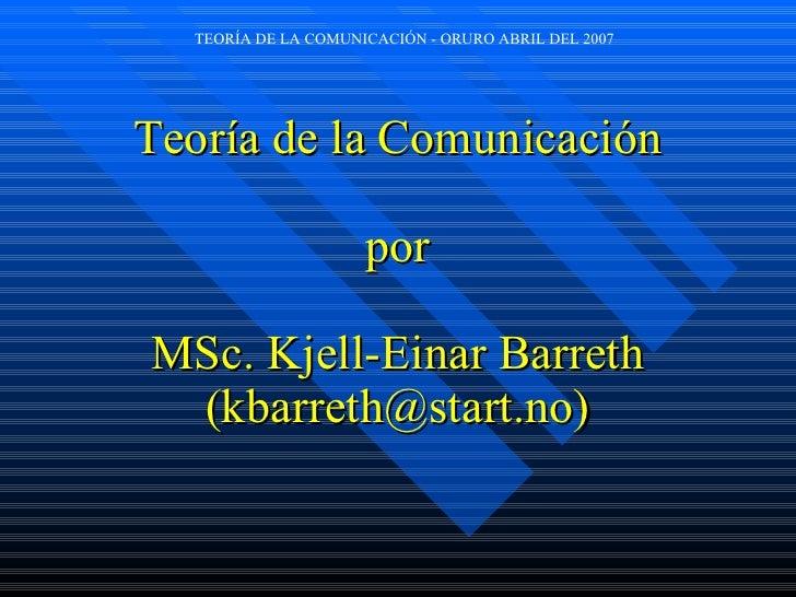 Teor ía  de la Comunicación por MSc. Kjell-Einar Barreth (kbarreth@start.no)