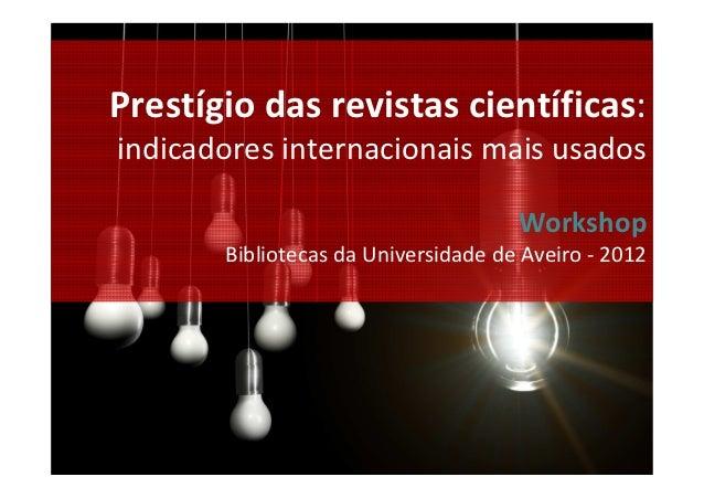 Prestígio das revistas científicas:indicadores internacionais mais usados                                     Workshop    ...