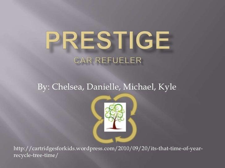 PrestigeCar Refueler<br />By: Chelsea, Danielle, Michael, Kyle <br />http://cartridgesforkids.wordpress.com/2010/09/20/its...