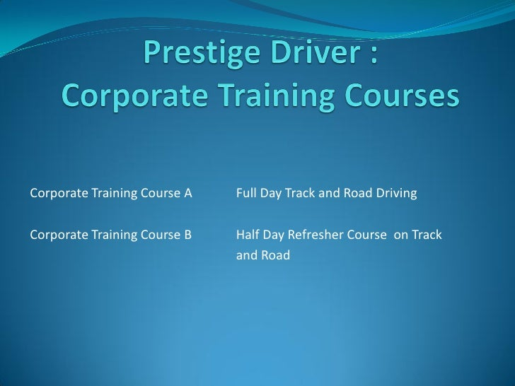 Corporate Training Course A   Full Day Track and Road Driving  Corporate Training Course B   Half Day Refresher Course on ...