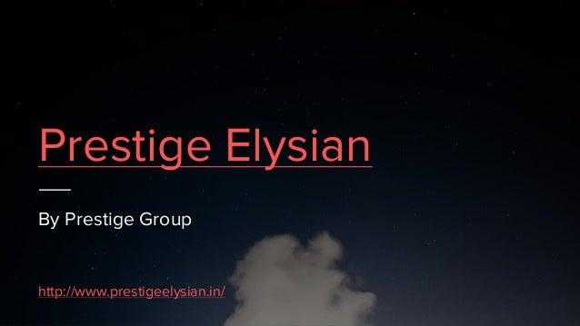Prestige Elysian By Prestige Group http://www.prestigeelysian.in/