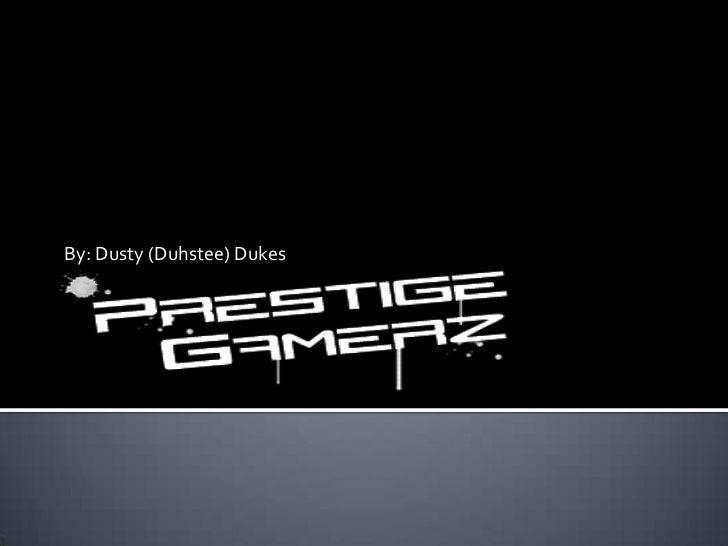 By: Dusty (Duhstee) Dukes<br />